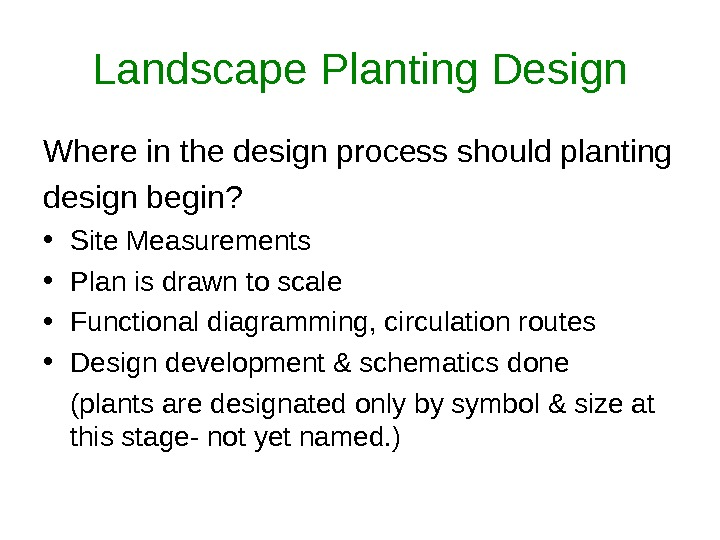 Landscape Planting Design Where in the design process should planting design begin?  • Site Measurements