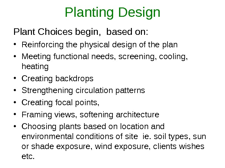 Planting Design Plant Choices begin,  based on:  • Reinforcing the physical design of the