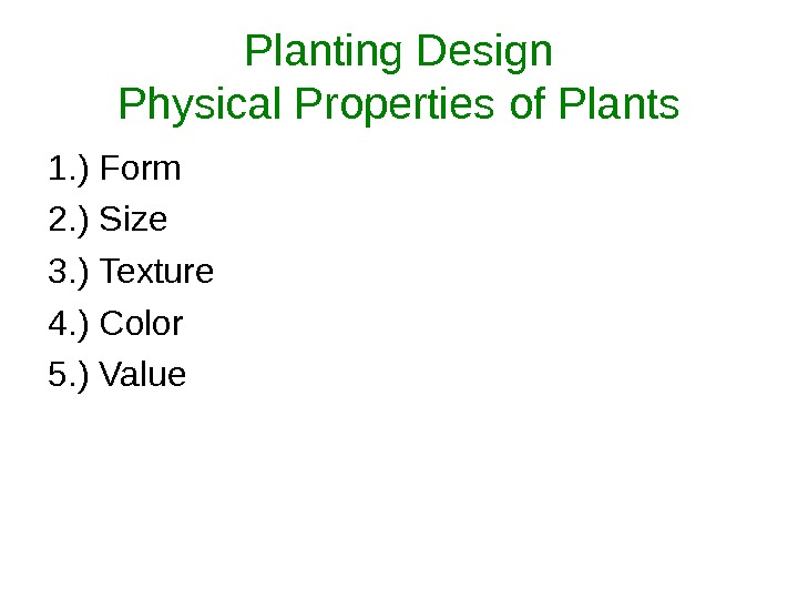 Planting Design Physical Properties of Plants 1. ) Form 2. ) Size 3. ) Texture 4.