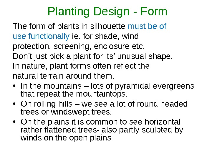 Planting Design - Form The form of plants in silhouette must be of use functionally