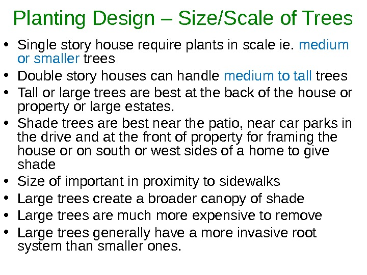 Planting Design – Size/Scale of Trees • Single story house require plants in scale ie.