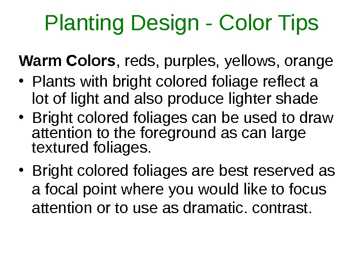 Planting Design - Color Tips Warm Colors , reds, purples, yellows, orange • Plants with bright