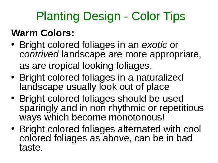 Planting Design - Color Tips Warm Colors:  • Bright colored foliages in an exotic or