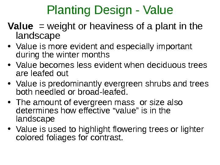Planting Design - Value  = weight or heaviness of a plant in the landscape •