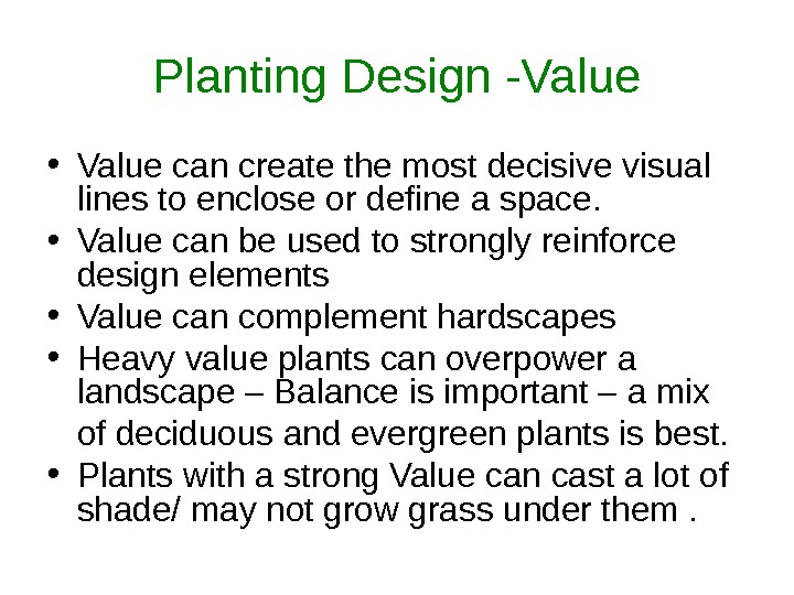 Planting Design -Value • Value can create the most decisive visual lines to enclose or define