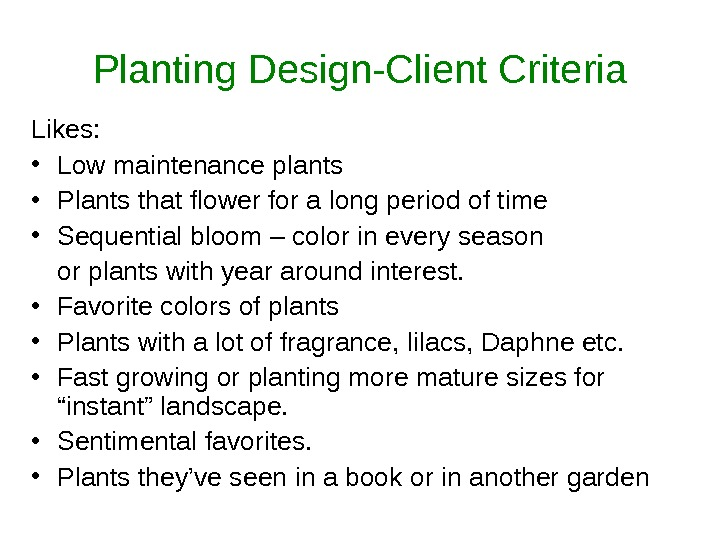 Planting Design-Client Criteria Likes:  • Low maintenance plants • Plants that flower for a long