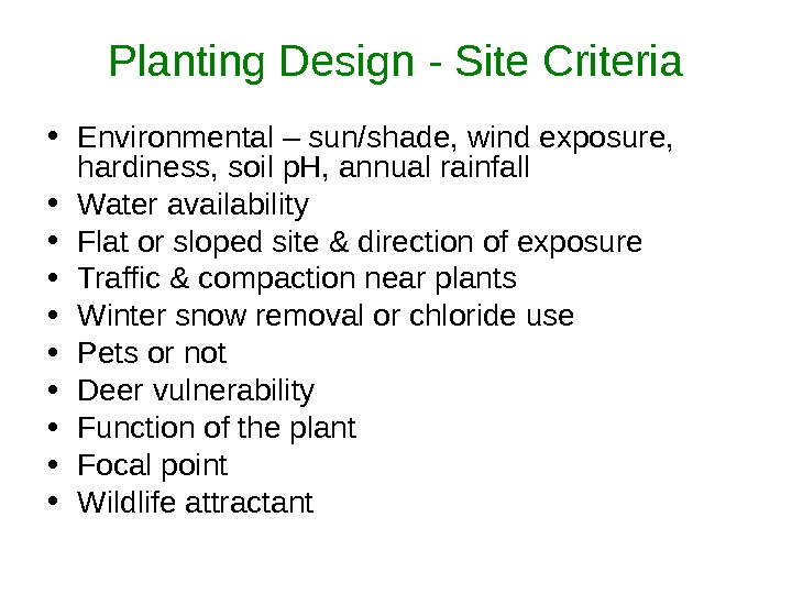 Planting Design - Site Criteria • Environmental – sun/shade, wind exposure,  hardiness, soil p. H,