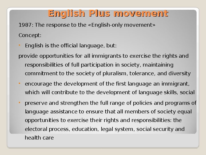 English Plus movement 1987: The response to the «English-only movement» Concept:  English is the official