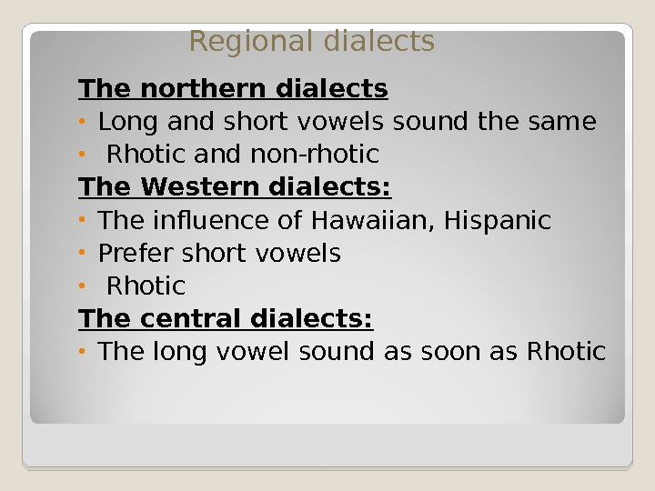 The northern dialects • Long and short vowels sound the same •  Rhotic and non-rhotic