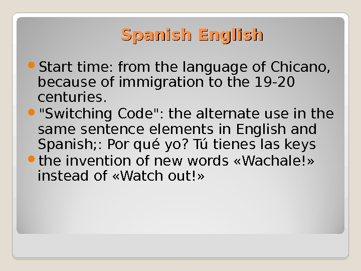 Spanish English Start time: from the language of Chicano,  because of immigration to the 19