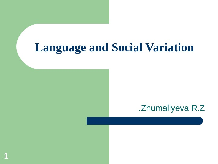 1 Language and Social Variation Zhumaliyeva R. Z.