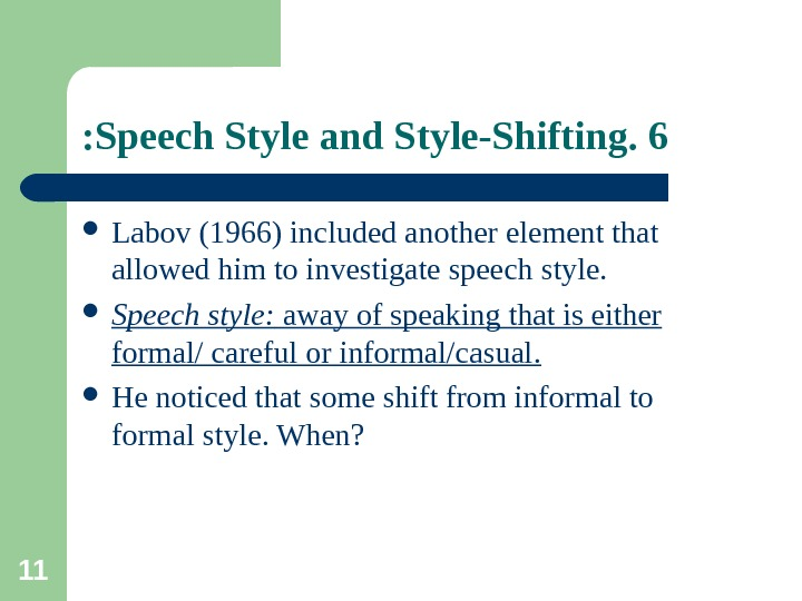 11 6. Speech Style and Style-Shifting:  Labov (1966) included another element that allowed him to