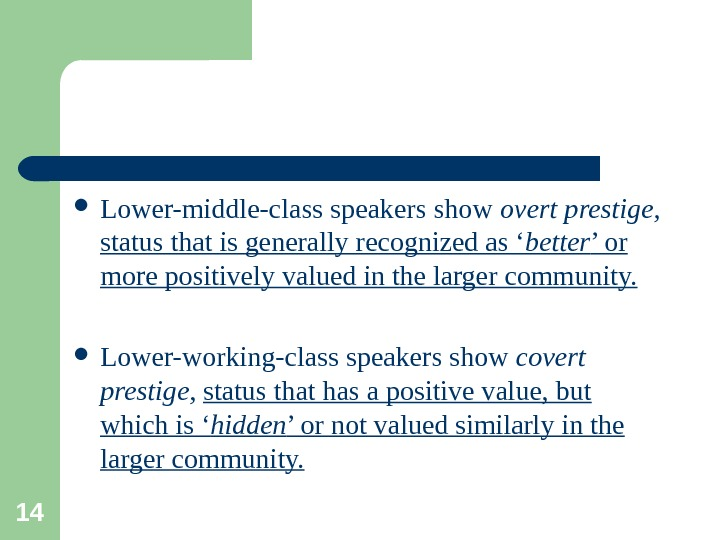 14 Lower-middle-class speakers show overt prestige,  status that is generally recognized as ' better '