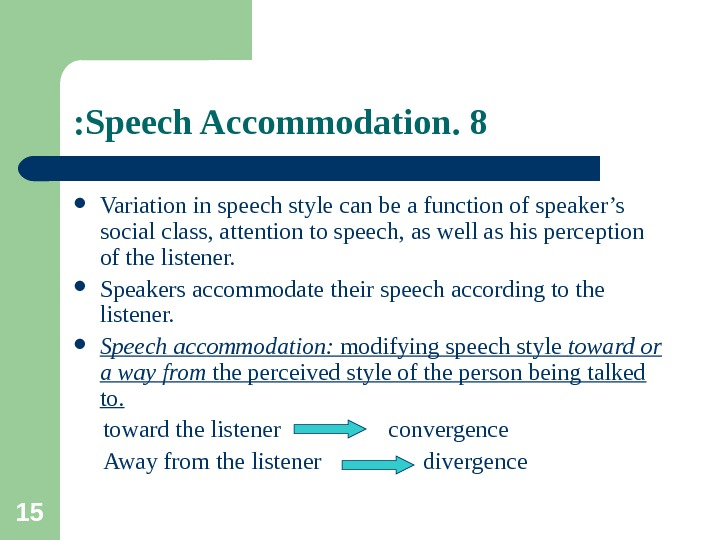 15 8. Speech Accommodation:  Variation in speech style can be a function of speaker's social