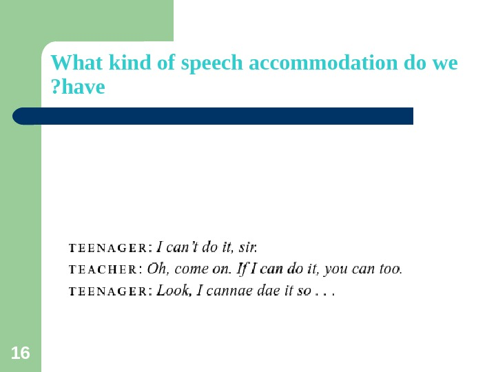 16 What kind of speech accommodation do we have?