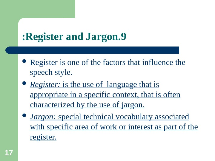 17 9. Register and Jargon:  Register is one of the factors that influence the speech