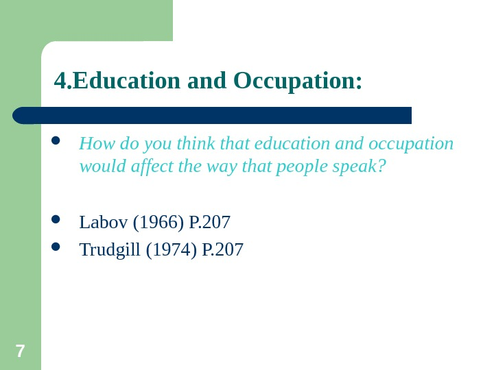 7 4. Education and Occupation:  How do you think that education and occupation would affect