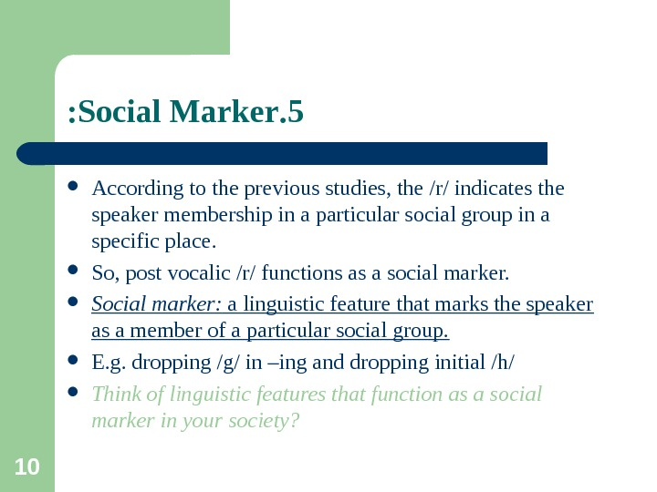 10 5. Social Marker:  According to the previous studies, the /r/ indicates the speaker membership