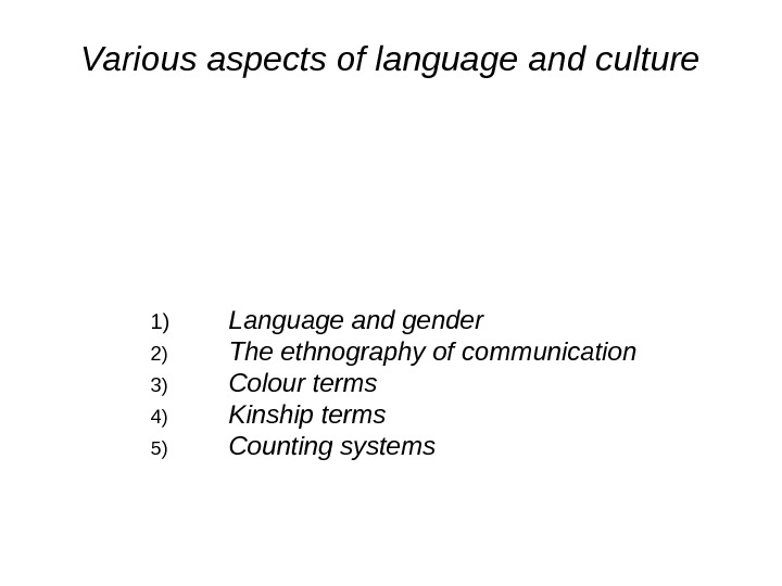 Various aspects of language and culture 1) Language and gender 2) The ethnography of communication 3)