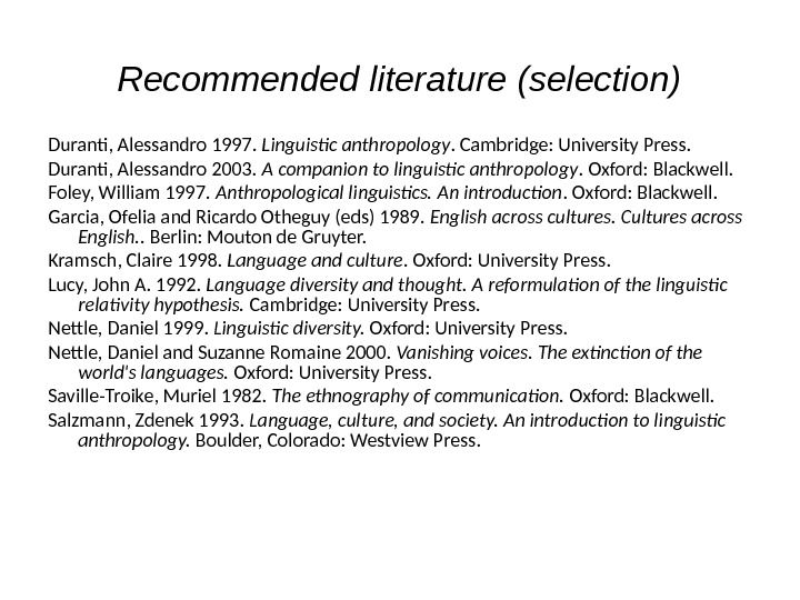 Recommended literature (selection) Duranti, Alessandro 1997.  Linguistic anthropology. Cambridge: University Press.  Duranti, Alessandro 2003.