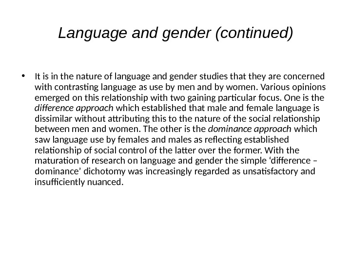 Language and gender (continued) • It is in the nature of language and gender studies that