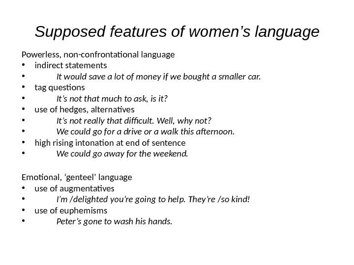 Supposed features of women's language Powerless, non-confrontational language • indirect statements • It would save a