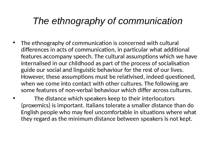 The ethnography of communication • The ethnography of communication is concerned with cultural differences in acts
