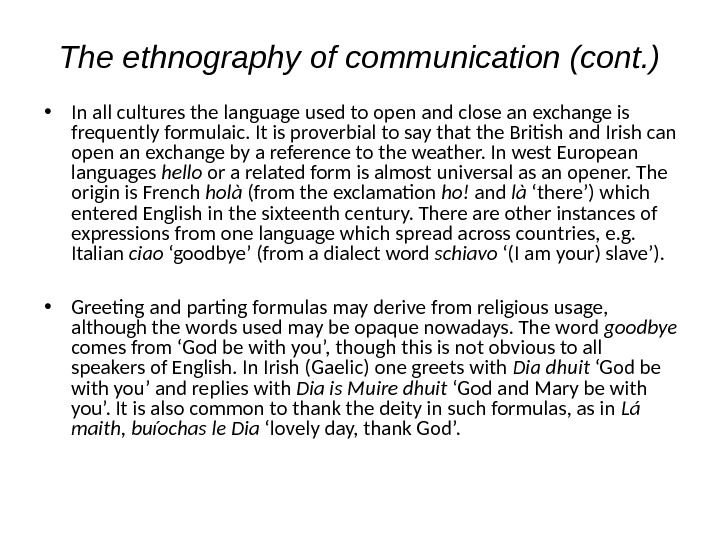 The ethnography of communication (cont. ) • In all cultures the language used to open and