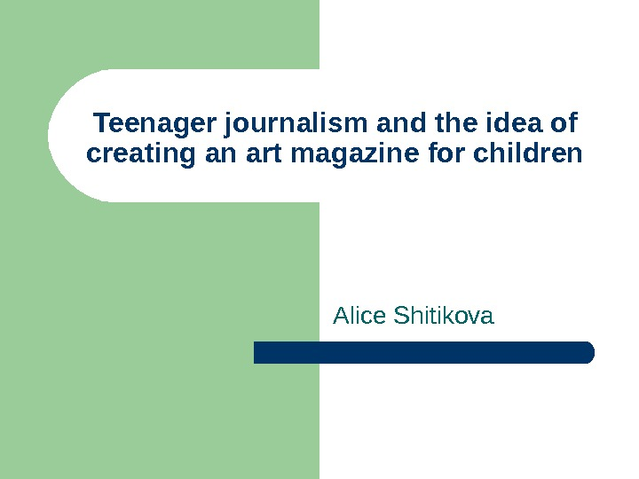 Teenager journalism and the idea of creating an art magazine for children Alice Shitikova