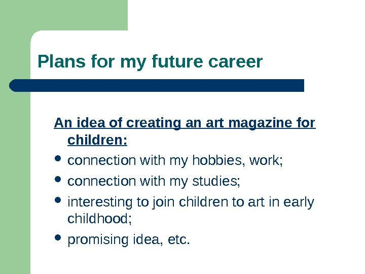 Plans for my future career An idea of creating an art magazine for children: