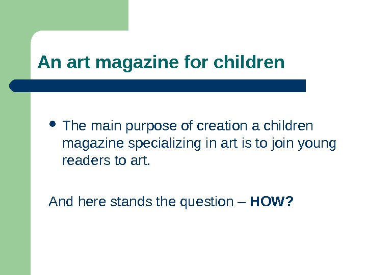 The main purpose of creation a children magazine specializing in art is to join