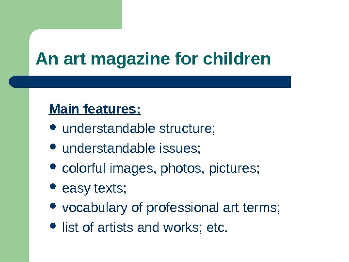 An art magazine for children Main features:  understandable structure;  understandable issues;