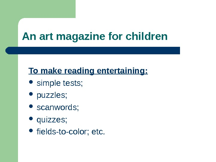 An art magazine for children To make reading entertaining:  simple tests;  puzzles;