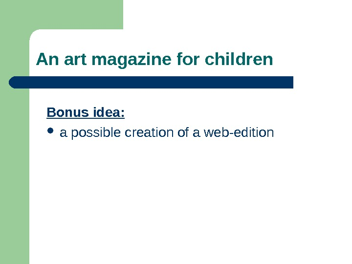 An art magazine for children Bonus idea:  a possible creation of a web-edition