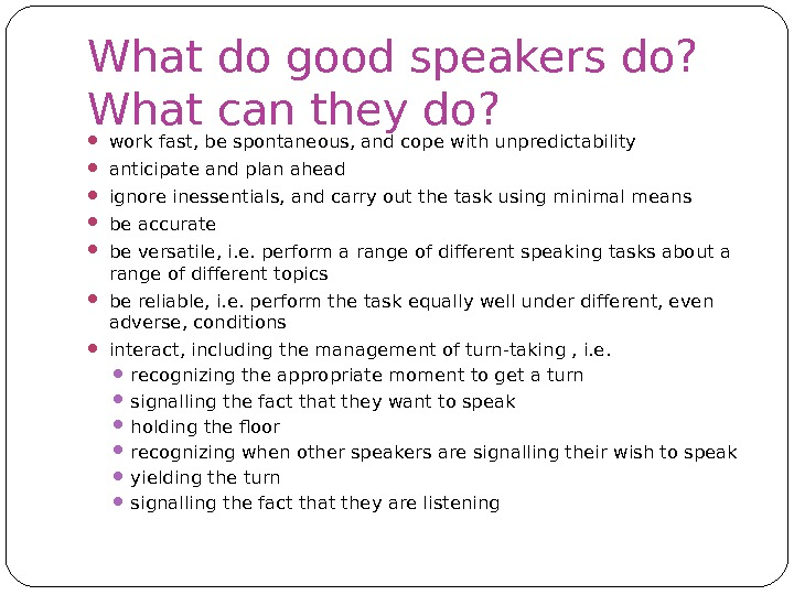What do good speakers do? What can they do?  work fast, be spontaneous, and cope