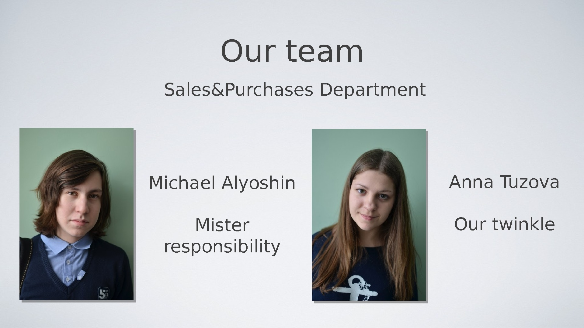 Our team Sales&Purchases Department Michael Alyoshin Mister responsibility Anna Tuzova Our twinkle