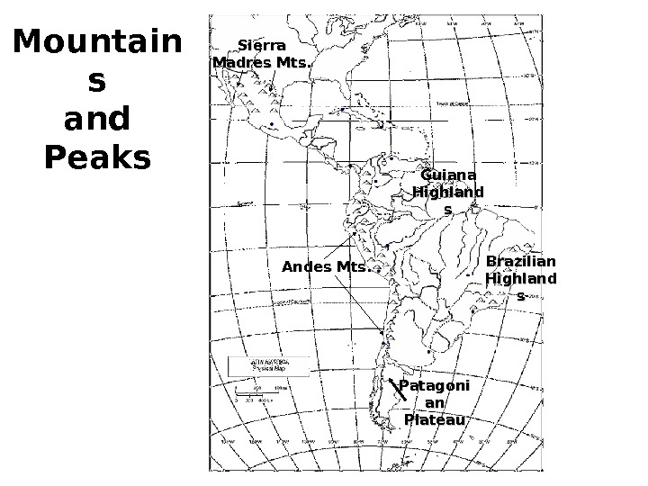 Mountain s and Peaks Andes Mts. Sierra Madres Mts. Guiana Highland ss Brazilian Highland ss Patagoni