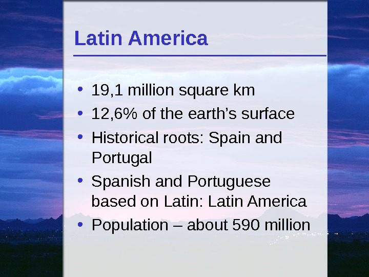 Latin America • 19, 1 million square km • 12, 6 of the earth's surface •