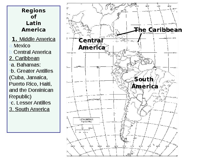 Regions of Latin America 1.  Middle America a. Mexico b. Central America 2. Caribbean •
