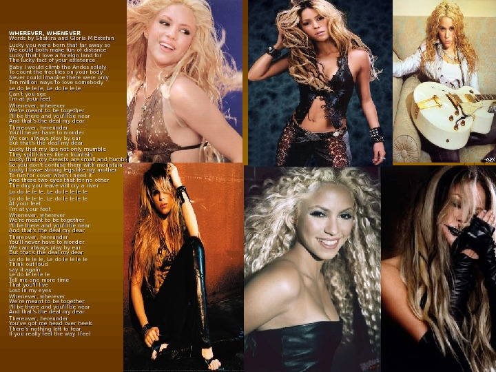 WHEREVER, WHENEVER Words by Shakira and Gloria M Estefan Lucky you were born that far