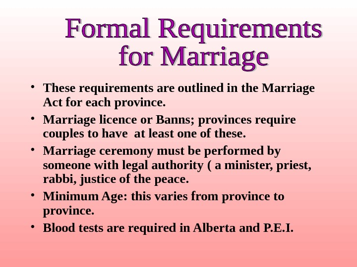 • These requirements are outlined in the Marriage Act for each province.  •