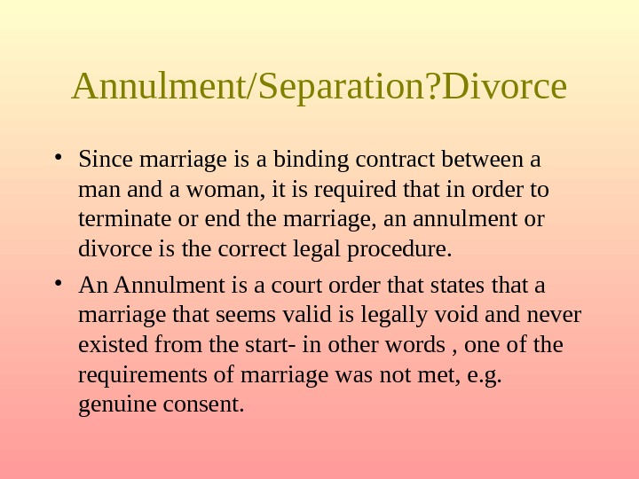 Annulment/Separation? Divorce • Since marriage is a binding contract between a man and a