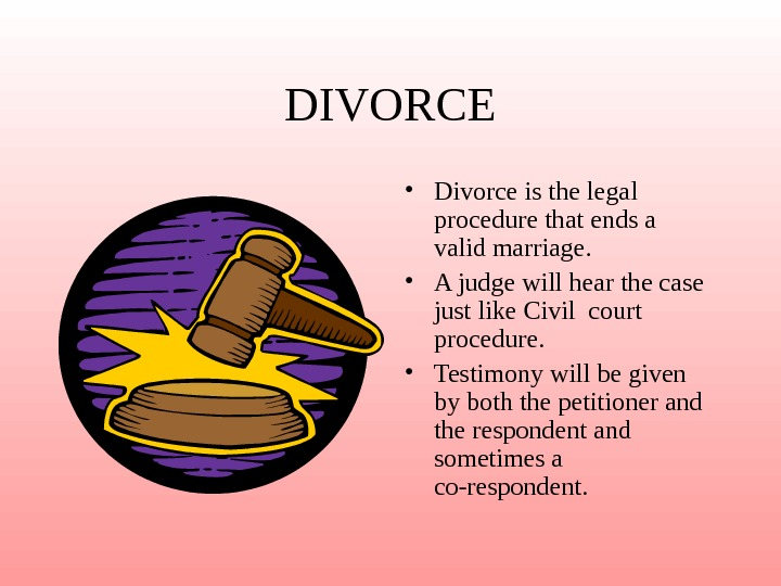 DIVORCE • Divorce is the legal procedure that ends a valid marriage.  •