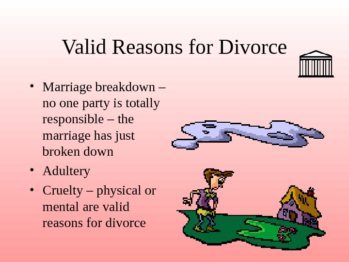 Valid Reasons for Divorce • Marriage breakdown – no one party is totally responsible
