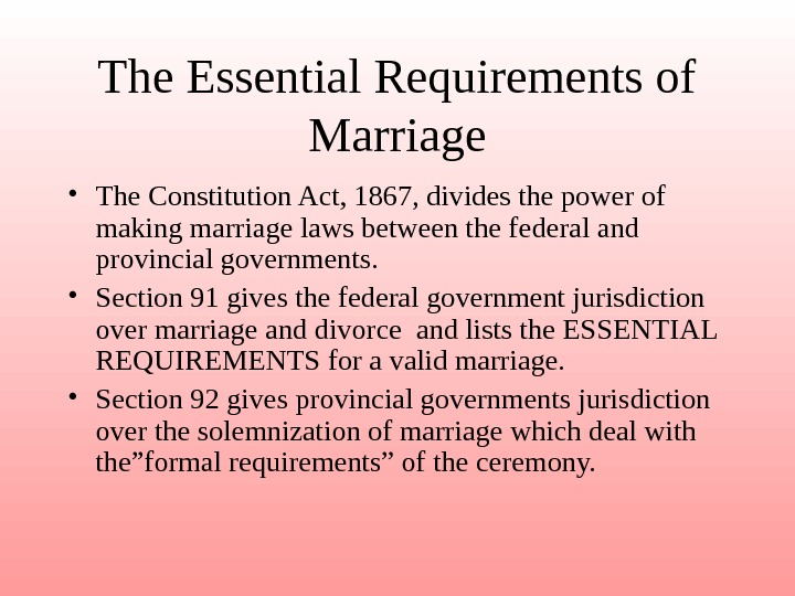 The Essential Requirements of Marriage • The Constitution Act, 1867, divides the power of