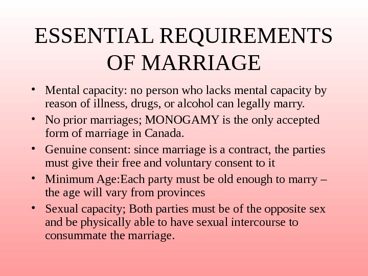 ESSENTIAL REQUIREMENTS OF MARRIAGE • Mental capacity: no person who lacks mental capacity by