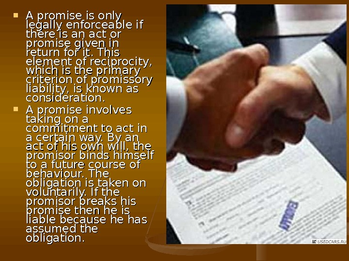 A promise is only legally enforceable if there is an act or promise given in