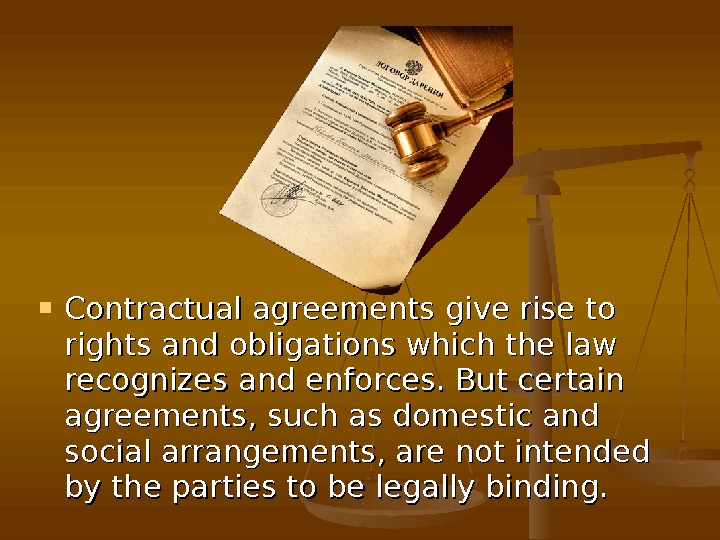 Contractual agreements give rise to rights and obligations which the law recognizes and enforces. But