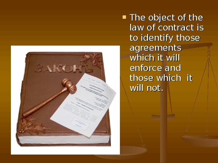 The object of the law of contract is to identify those agreements which it will