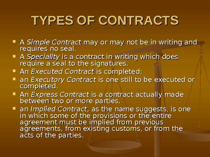 TYPES OF CONTRACTS A A Simple Contract may or may not be in writing and requires
